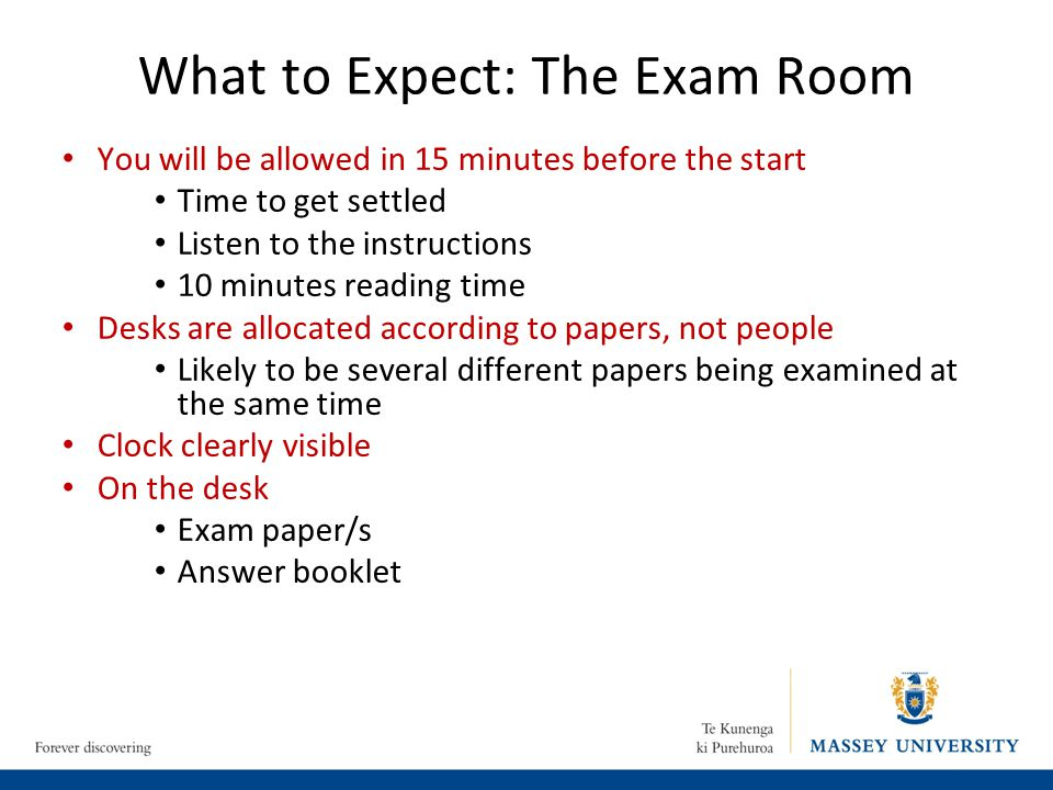 What to Expect: The Exam Room You will be allowed in 15 minutes before the start Time to get settled Listen to the instructions 10 minutes reading tim