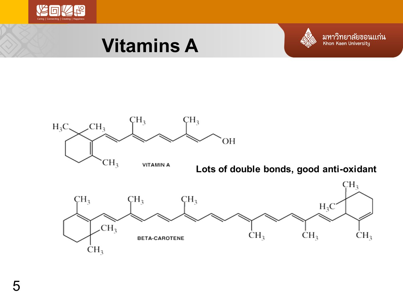 5 Lots of double bonds, good anti-oxidant Vitamins A