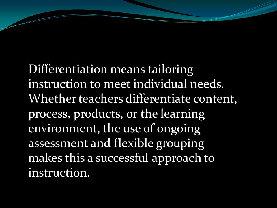 Differentiation means tailoring instruction to meet individual needs. Whether teachers differentiate content, process, products, or the learning envir