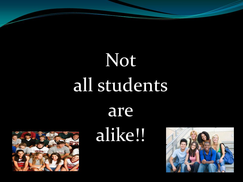 Not all students are alike!!