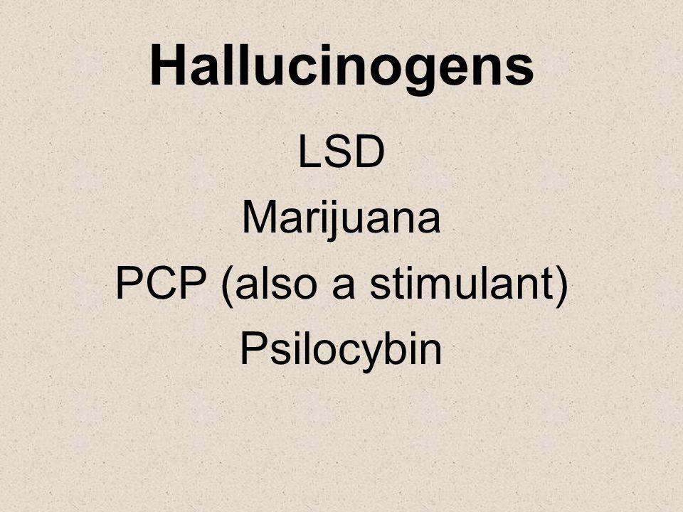 Hallucinogens LSD Marijuana PCP (also a stimulant) Psilocybin