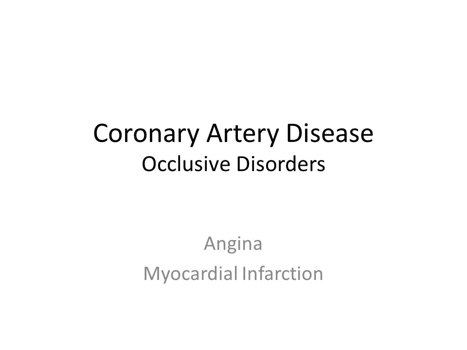 Coronary Artery Disease Occlusive Disorders Angina Myocardial Infarction