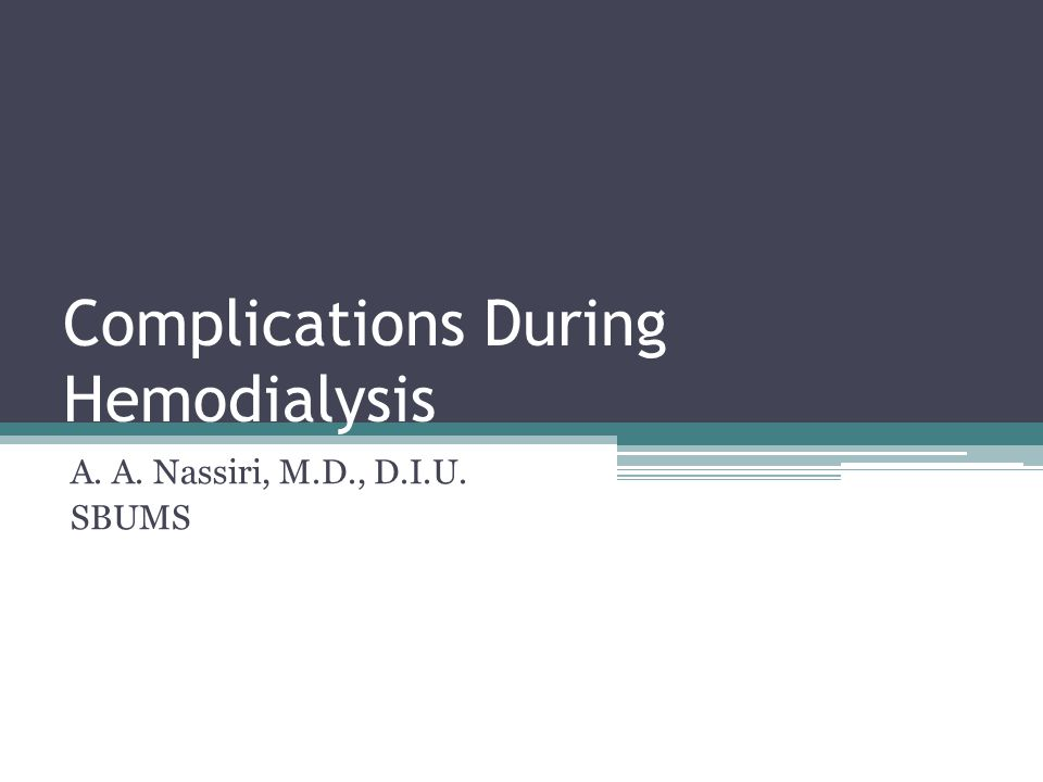 Complications During Hemodialysis A. A. Nassiri, M.D., D.I.U. SBUMS