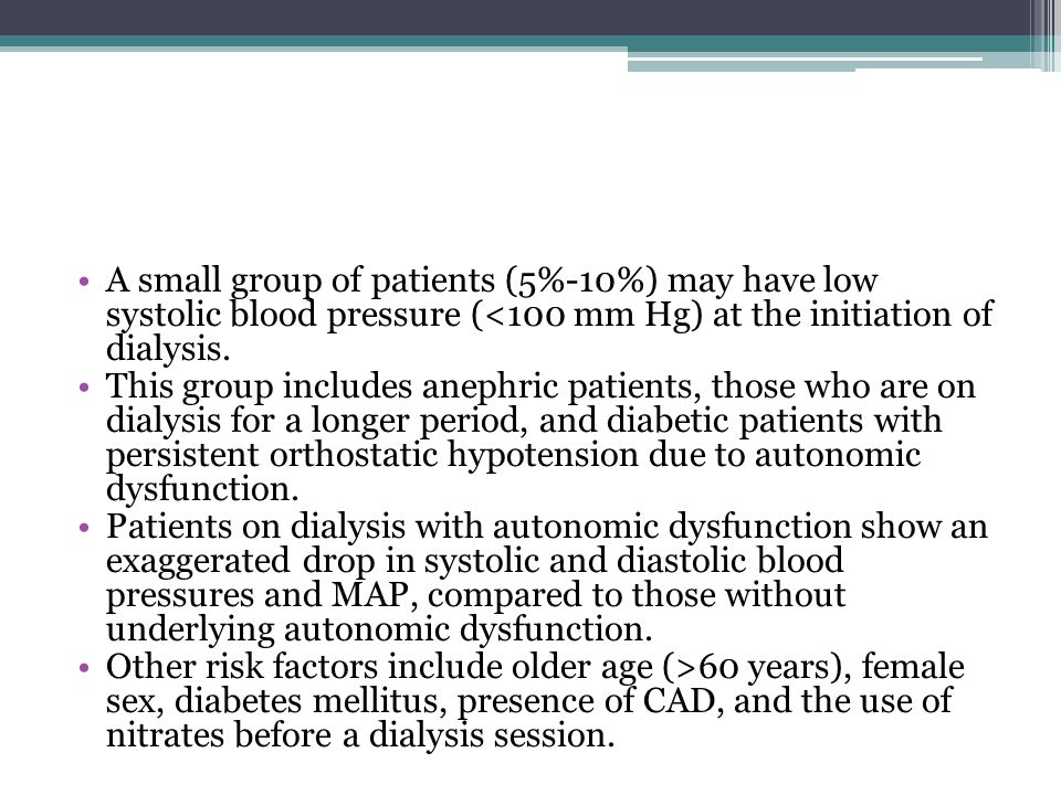 A small group of patients (5%-10%) may have low systolic blood pressure (<100 mm Hg) at the initiation of dialysis.