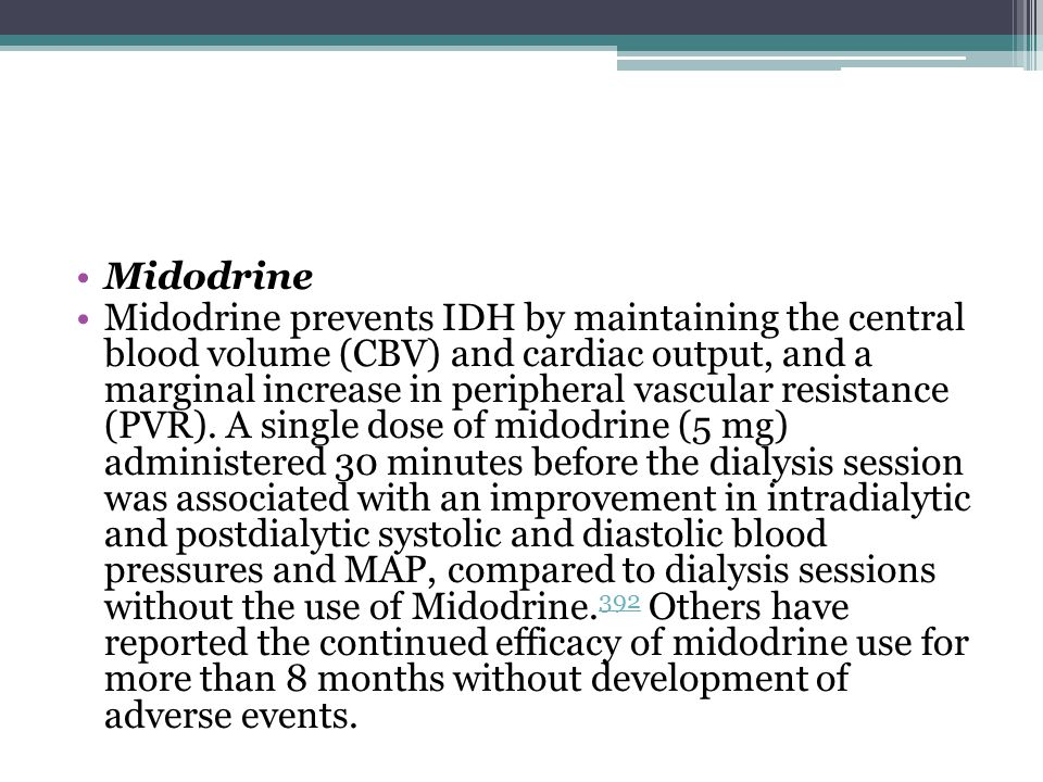 Midodrine Midodrine prevents IDH by maintaining the central blood volume (CBV) and cardiac output, and a marginal increase in peripheral vascular resistance (PVR).