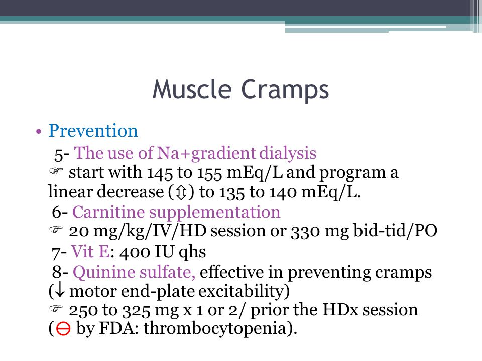 Muscle Cramps Prevention 5- The use of Na+gradient dialysis  start with 145 to 155 mEq/L and program a linear decrease (  ) to 135 to 140 mEq/L.