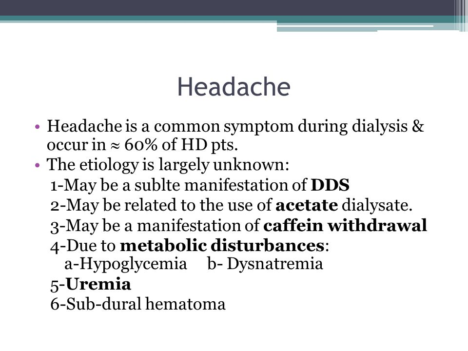 Headache Headache is a common symptom during dialysis & occur in  60% of HD pts.