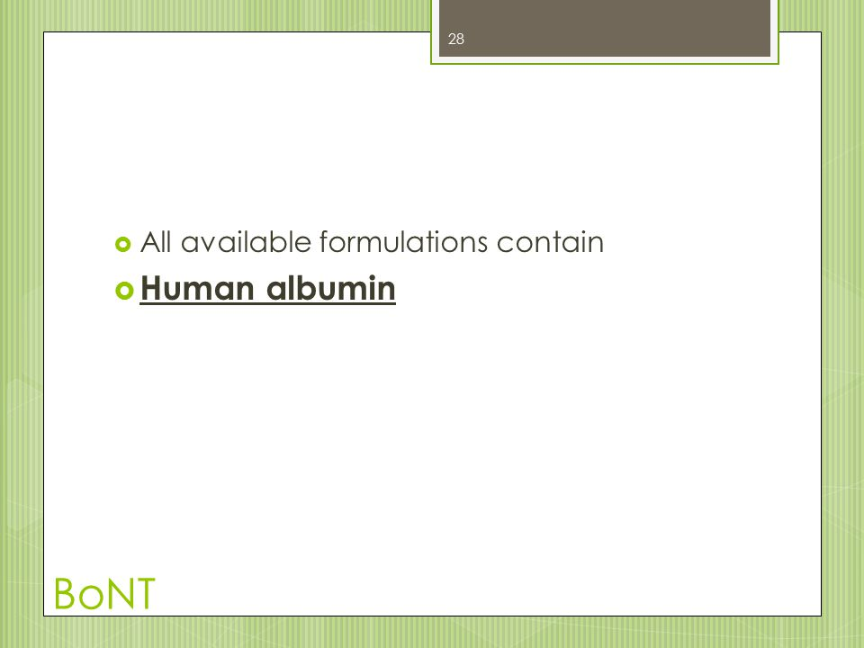 BoNT  All available formulations contain  Human albumin 28