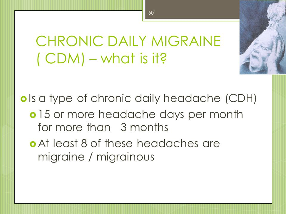 CHRONIC DAILY MIGRAINE ( CDM) – what is it.