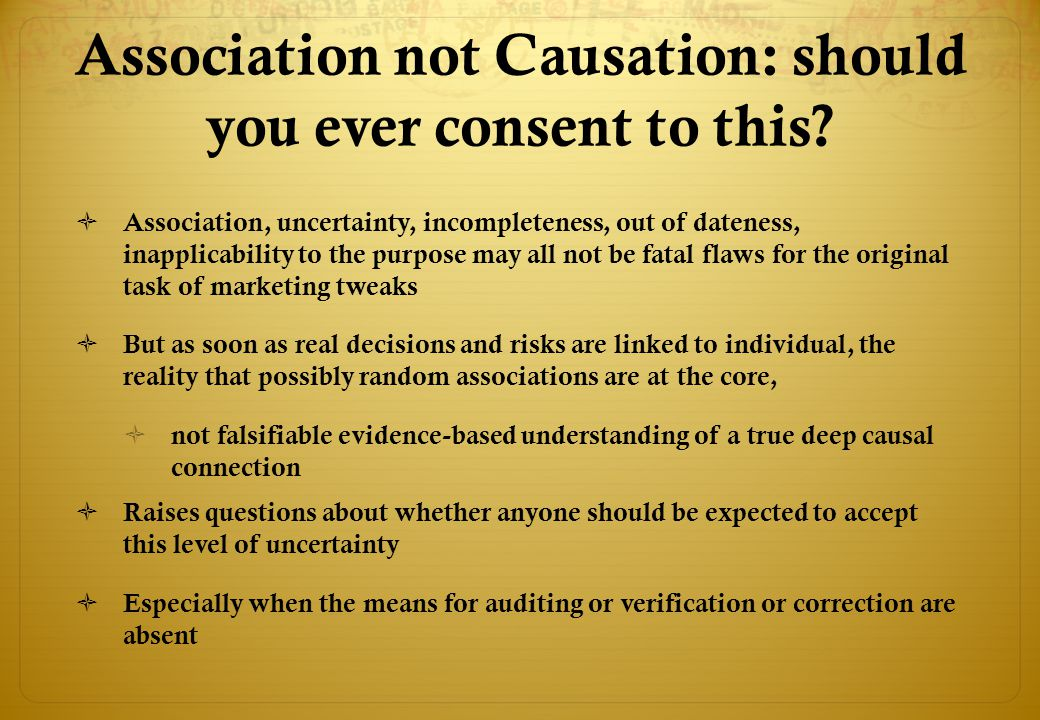 Association not Causation: should you ever consent to this?  Association, uncertainty, incompleteness, out of dateness, inapplicability to the purpos