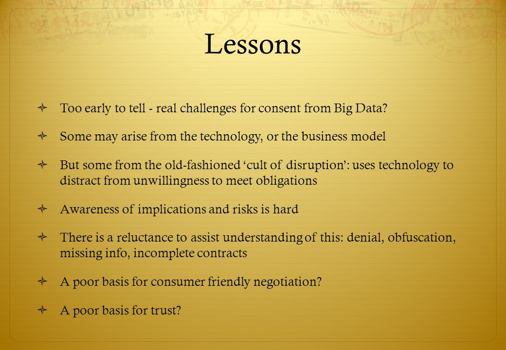 Lessons  Too early to tell - real challenges for consent from Big Data.