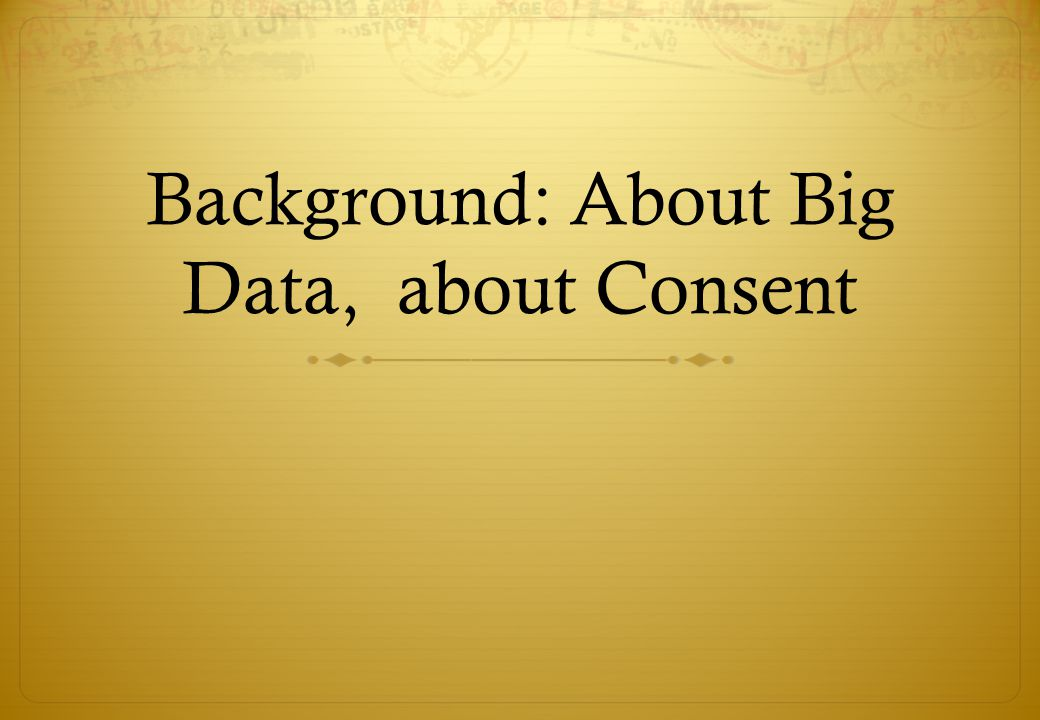 Background: About Big Data, about Consent