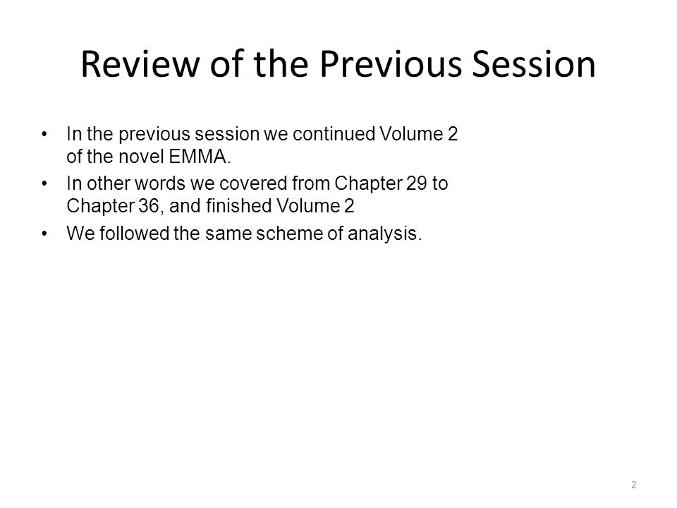 Review of the Previous Session In the previous session we continued Volume 2 of the novel EMMA. In other words we covered from Chapter 29 to Chapter 3