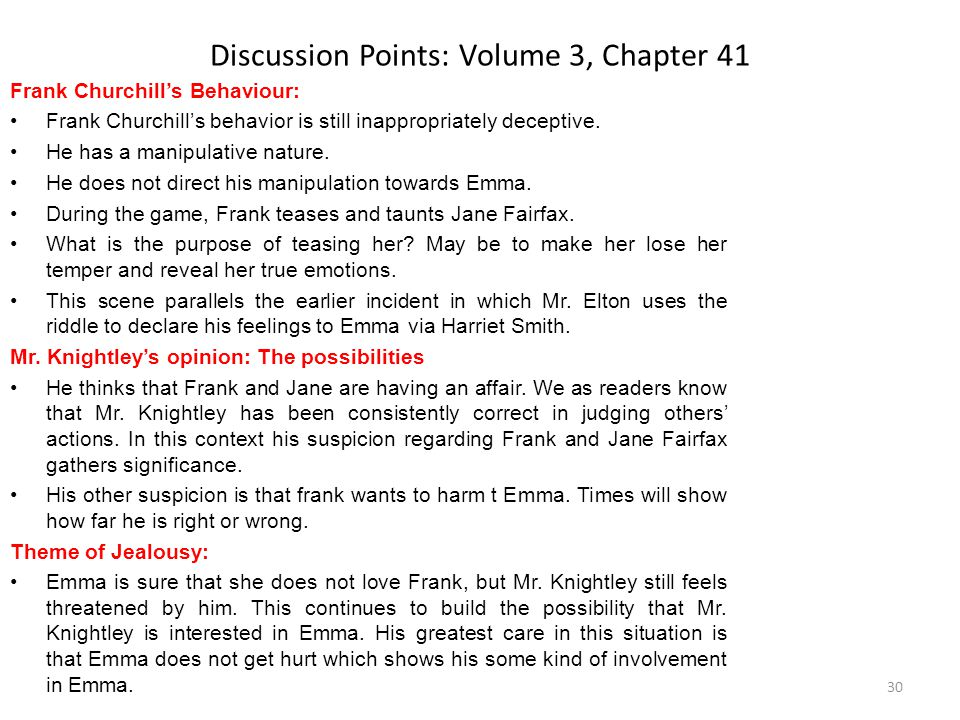 Discussion Points: Volume 3, Chapter 41 Frank Churchill's Behaviour: Frank Churchill's behavior is still inappropriately deceptive. He has a manipulat