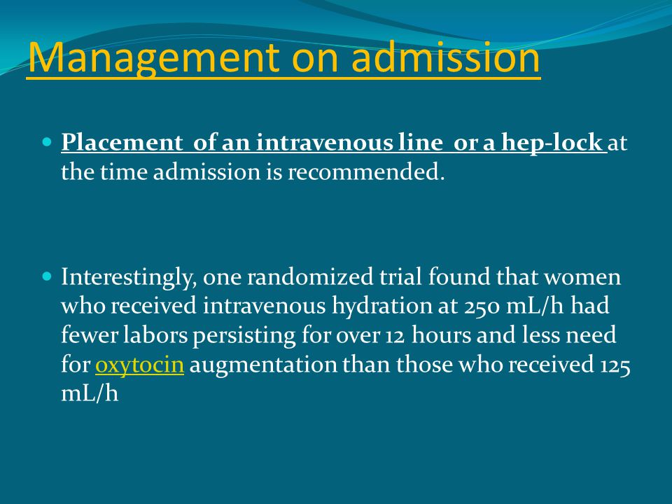 Management on admission Placement of an intravenous line or a hep-lock at the time admission is recommended. Interestingly, one randomized trial found