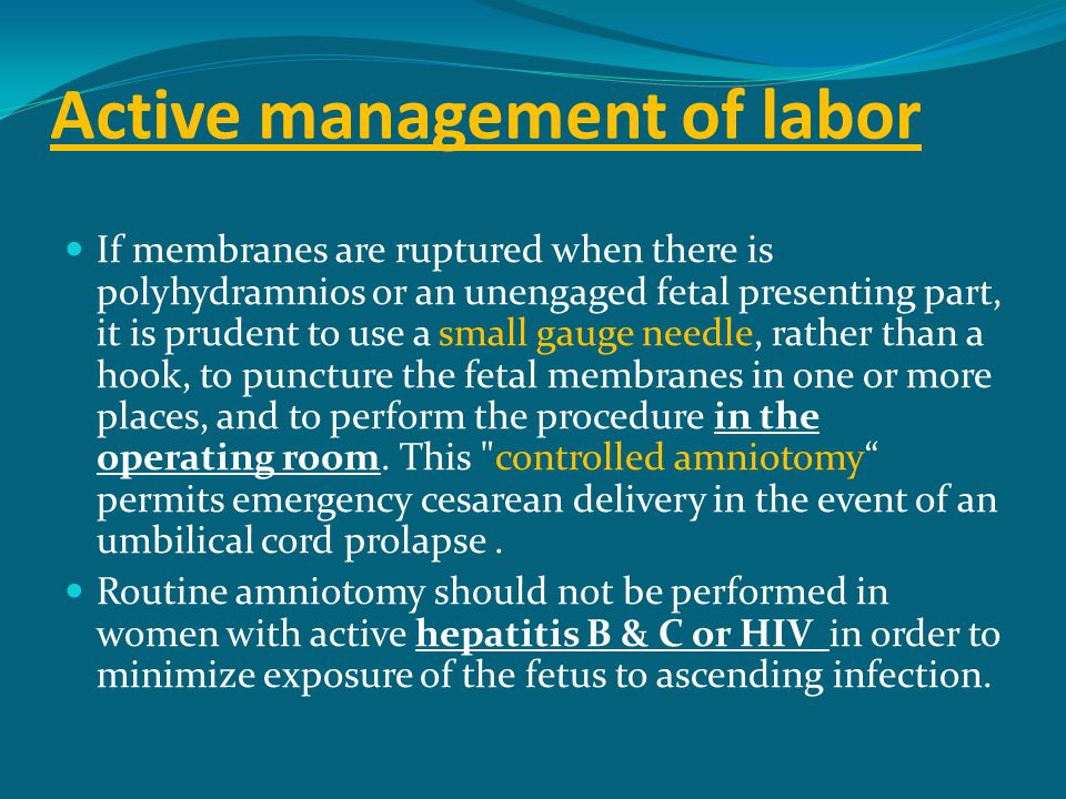 Active management of labor If membranes are ruptured when there is polyhydramnios or an unengaged fetal presenting part, it is prudent to use a small