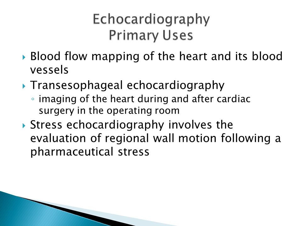  Blood flow mapping of the heart and its blood vessels  Transesophageal echocardiography ◦ imaging of the heart during and after cardiac surgery in