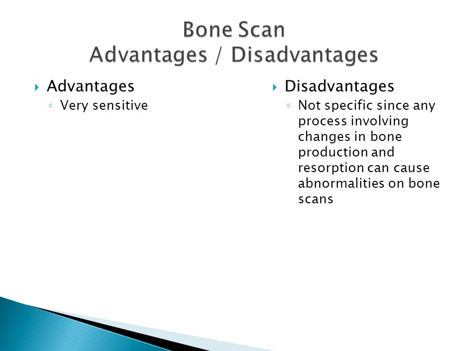  Advantages ◦ Very sensitive  Disadvantages ◦ Not specific since any process involving changes in bone production and resorption can cause abnormali