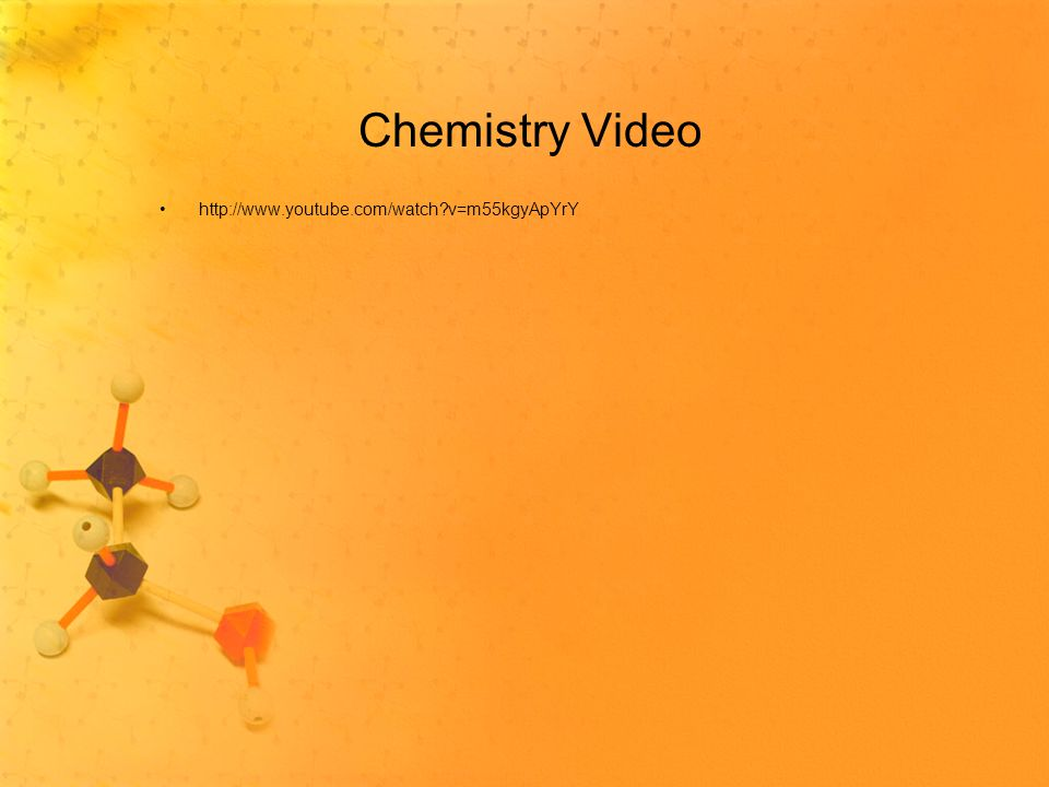 Chemistry Video http://www.youtube.com/watch v=m55kgyApYrY