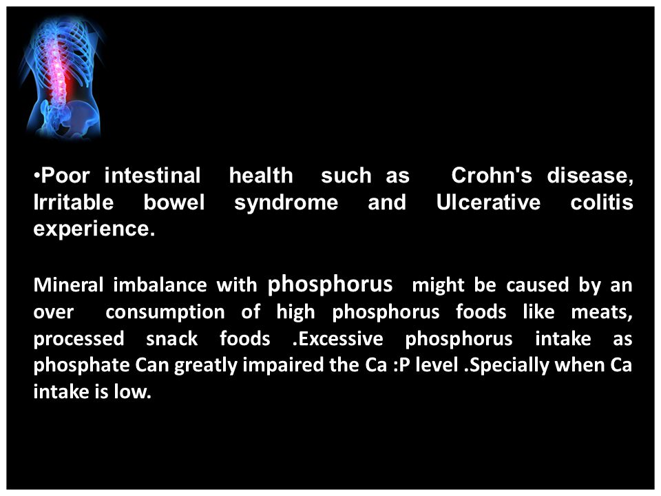 Poor intestinal health such as Crohn s disease, Irritable bowel syndrome and Ulcerative colitis experience.