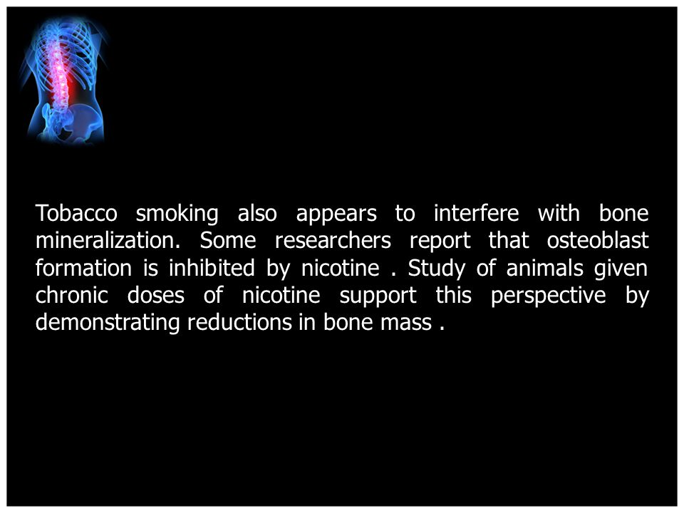 Tobacco smoking also appears to interfere with bone mineralization.