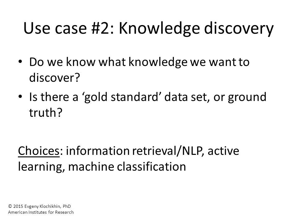 Use case #2: Knowledge discovery Do we know what knowledge we want to discover.