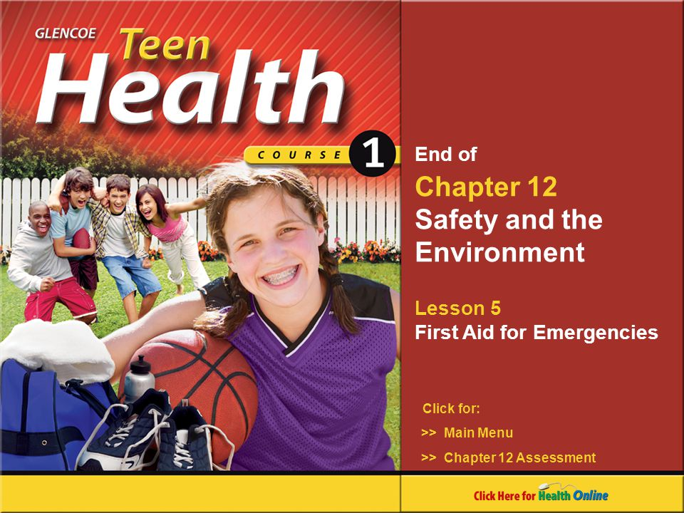 >> Chapter 12 Assessment Chapter 12 Safety and the Environment Lesson 5 First Aid for Emergencies >> Main Menu Click for: End of