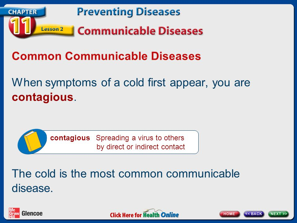 contagious Spreading a virus to others by direct or indirect contact Common Communicable Diseases When symptoms of a cold first appear, you are contagious.