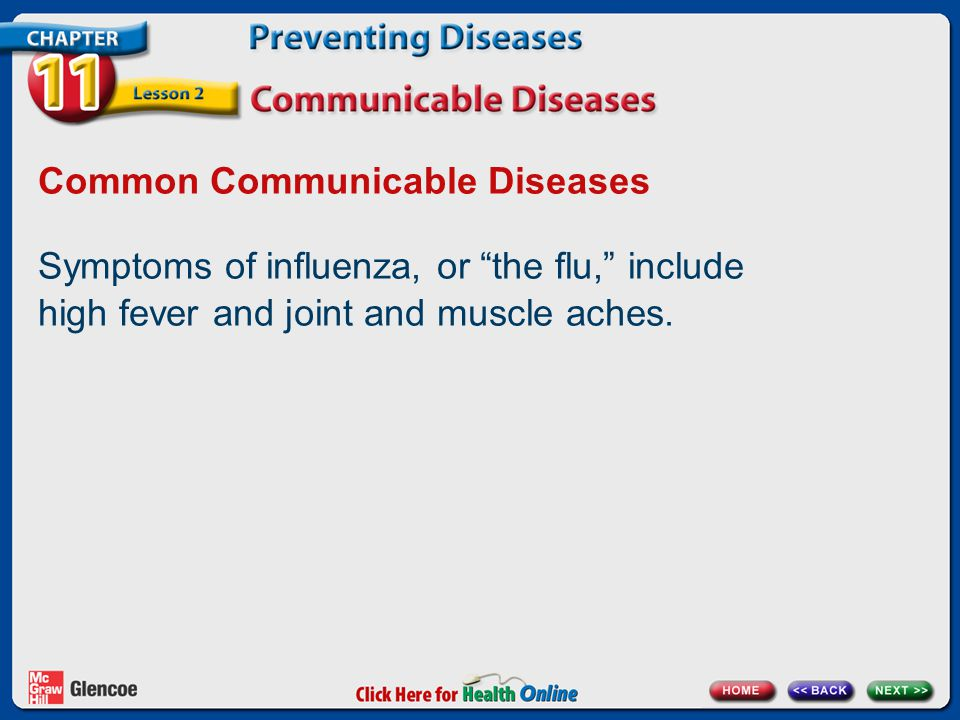 Common Communicable Diseases Symptoms of influenza, or the flu, include high fever and joint and muscle aches.