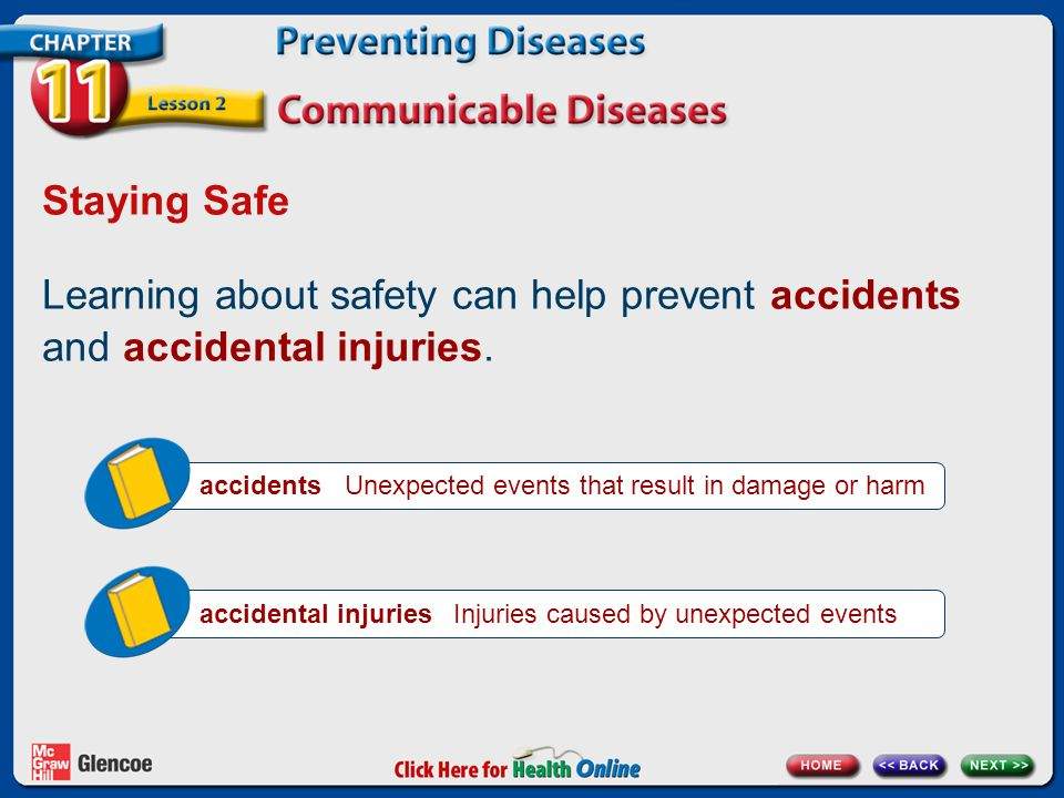 Staying Safe Learning about safety can help prevent accidents and accidental injuries.