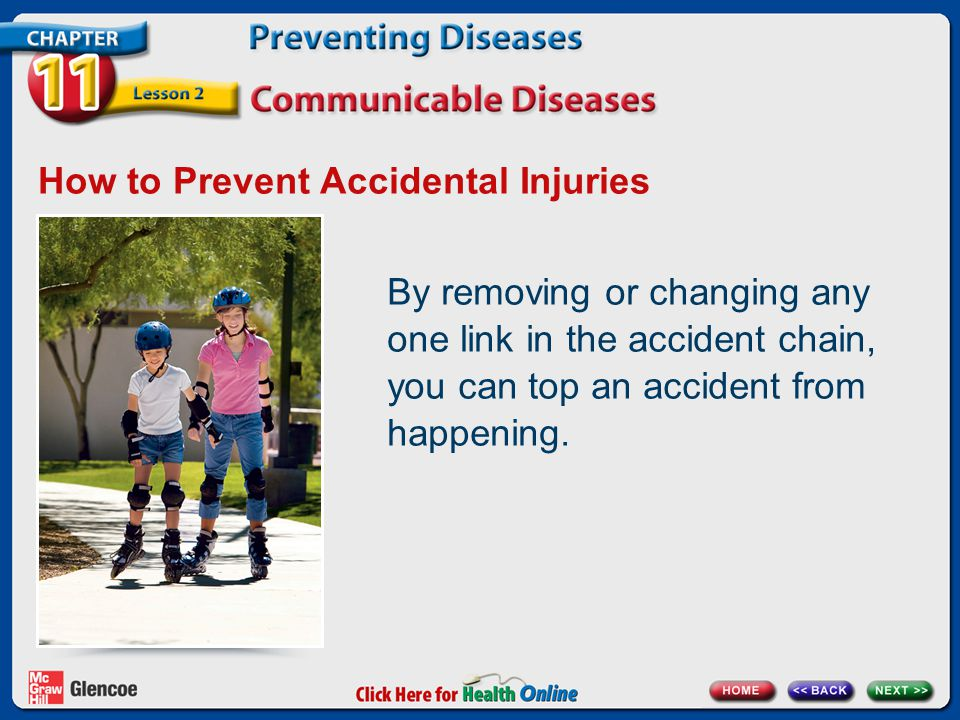 How to Prevent Accidental Injuries By removing or changing any one link in the accident chain, you can top an accident from happening.