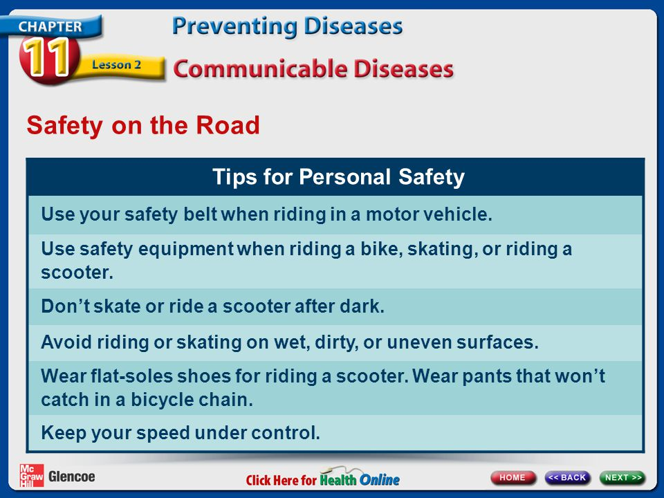 Safety on the Road Tips for Personal Safety Use your safety belt when riding in a motor vehicle.