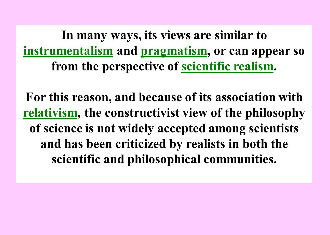 In many ways, its views are similar to instrumentalism and pragmatism, or can appear so from the perspective of scientific realism.