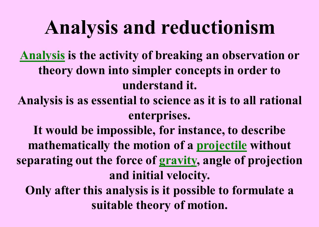 Analysis and reductionism AnalysisAnalysis is the activity of breaking an observation or theory down into simpler concepts in order to understand it.