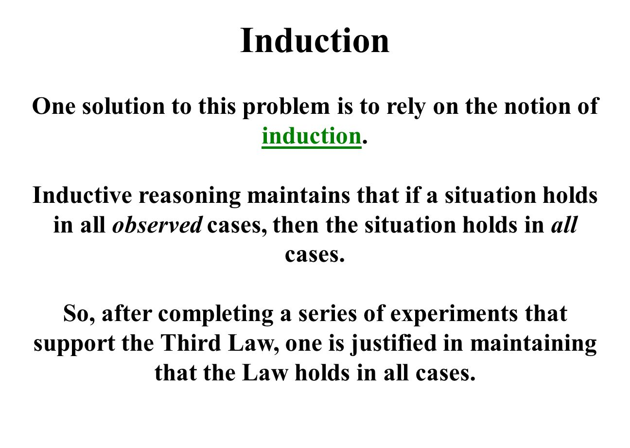 Induction One solution to this problem is to rely on the notion of induction.