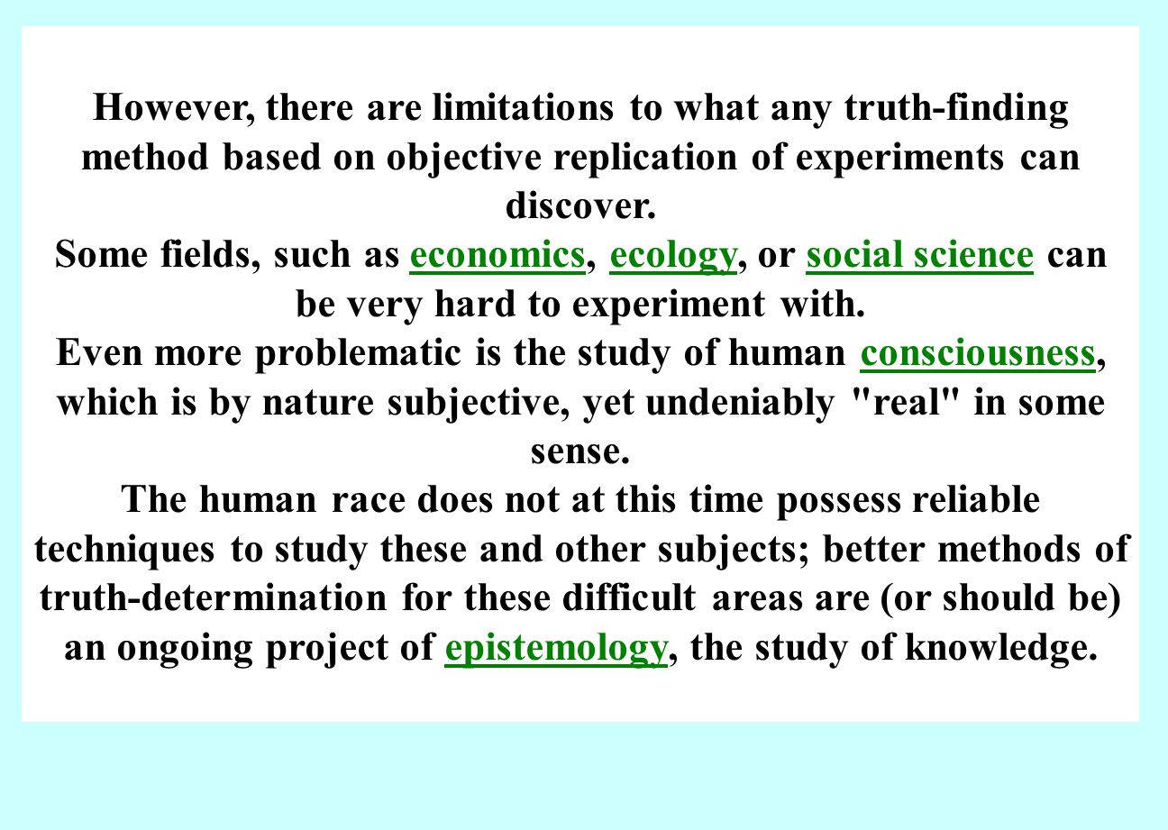 However, there are limitations to what any truth-finding method based on objective replication of experiments can discover.