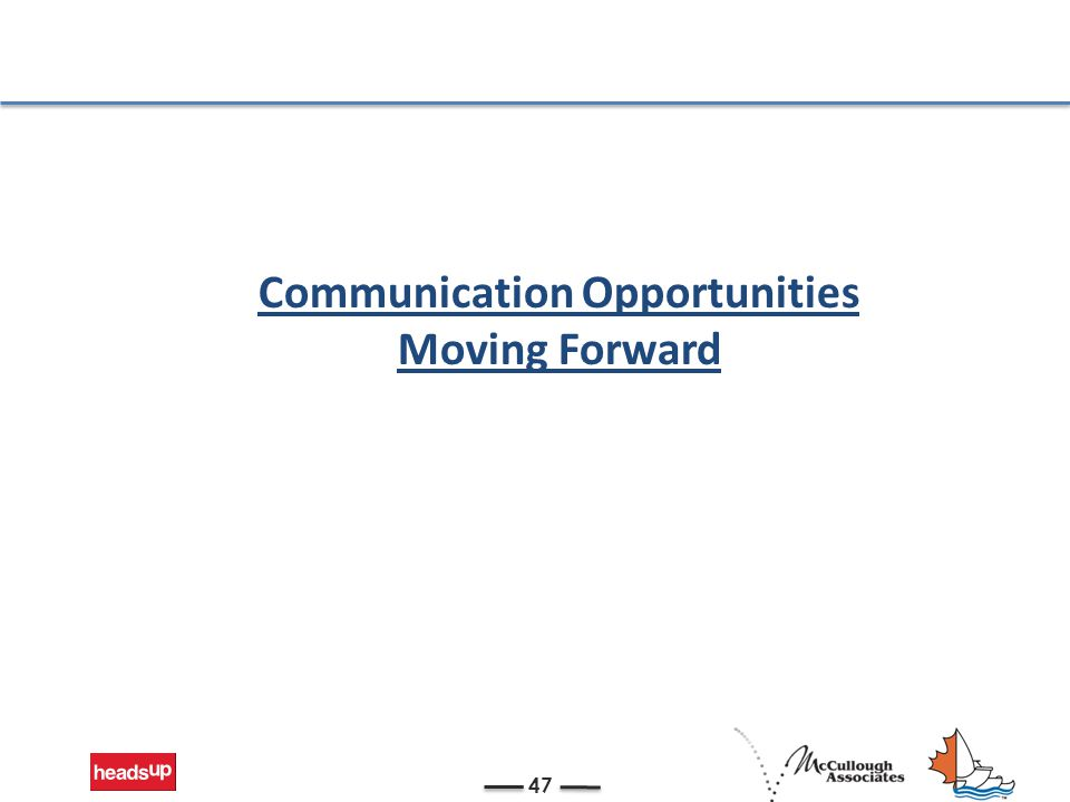 Communication Opportunities Moving Forward 47
