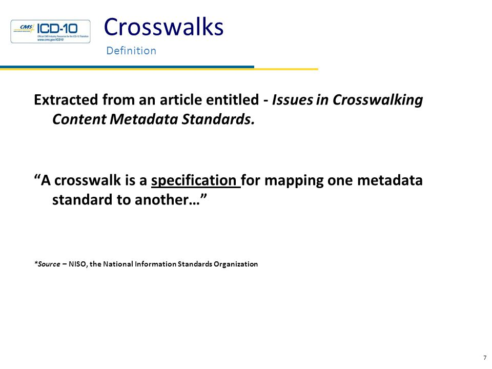 "Crosswalks Definition Extracted from an article entitled - Issues in Crosswalking Content Metadata Standards. ""A crosswalk is a specification for mapp"