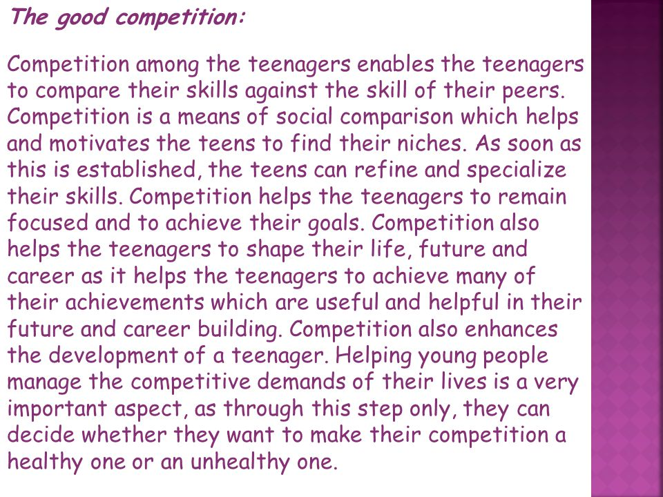 Competition is an integral element of an adolescent's development. By competing with peers and others, one is able to evaluate oneself. In today's wor