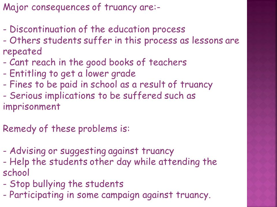 Truancy is mainly found in school children who have fled away from their class or the entire school day without any formal approval. This act can have