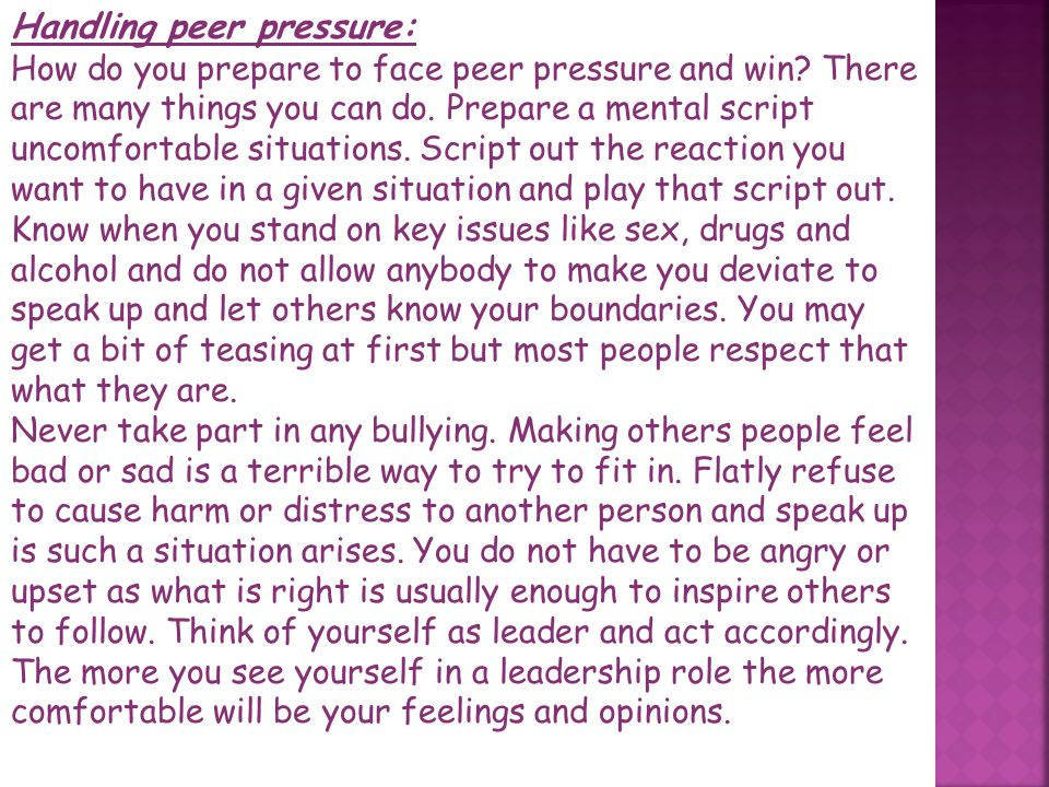 There are certain risk factors for peer pressure, personality traits that make you more prone to give in to press for falling in to the peer pressure