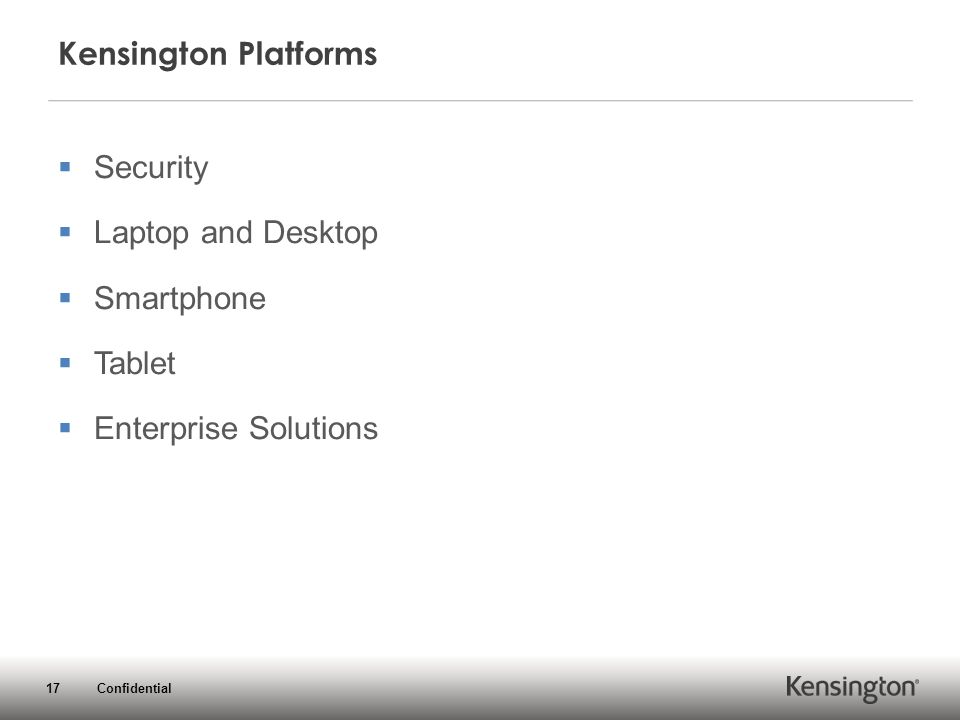 17 Confidential Kensington Platforms  Security  Laptop and Desktop  Smartphone  Tablet  Enterprise Solutions