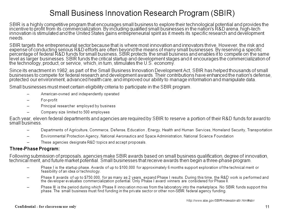 11 Confidential - for classroom use only Small Business Innovation Research Program (SBIR) SBIR is a highly competitive program that encourages small