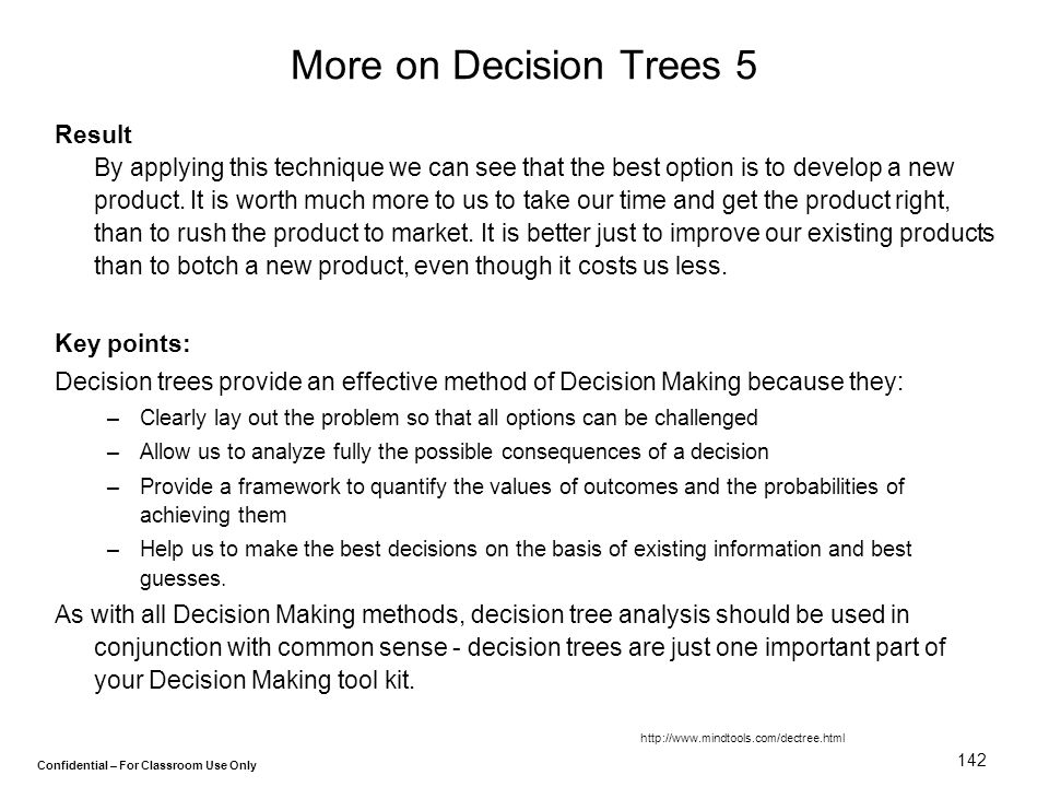 Confidential – For Classroom Use Only 142 More on Decision Trees 5 Result By applying this technique we can see that the best option is to develop a n