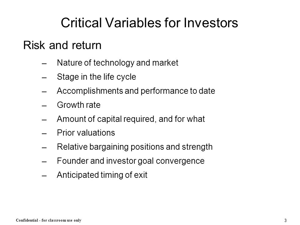 3 Confidential - for classroom use only Critical Variables for Investors Risk and return ─ Nature of technology and market ─ Stage in the life cycle ─