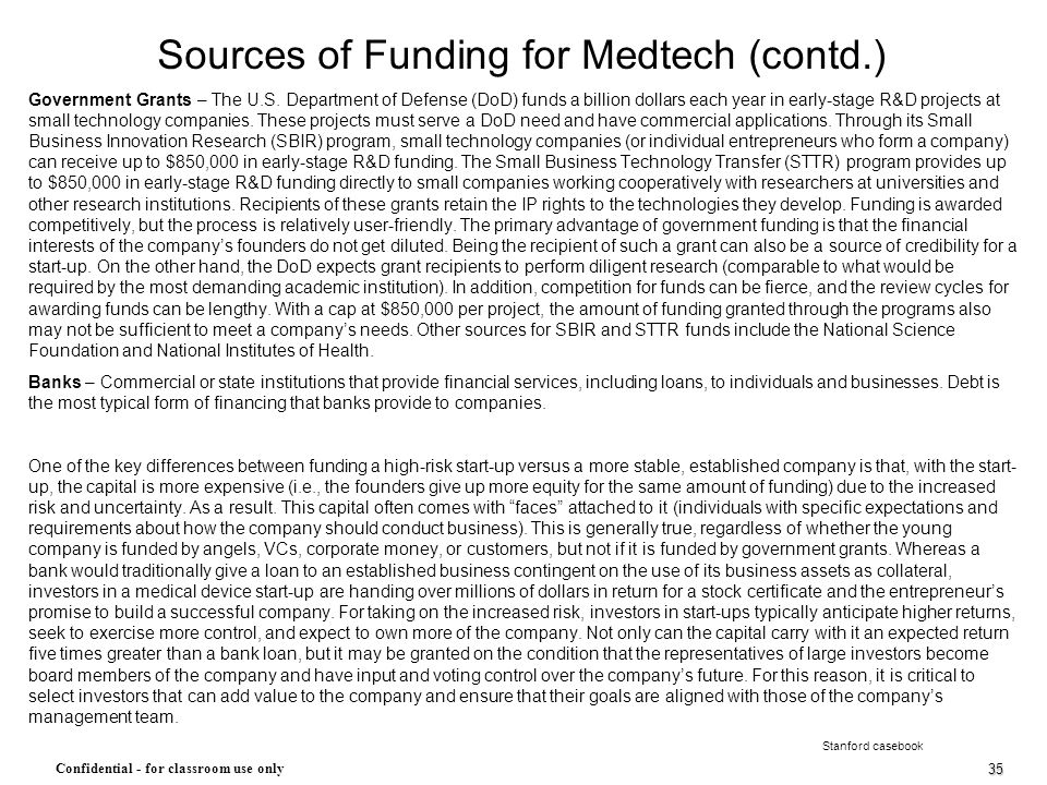 35 Confidential - for classroom use only Sources of Funding for Medtech (contd.) Government Grants – The U.S. Department of Defense (DoD) funds a bill