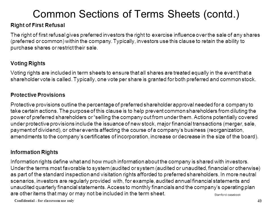 49 Confidential - for classroom use only Common Sections of Terms Sheets (contd.) Right of First Refusal The right of first refusal gives preferred in
