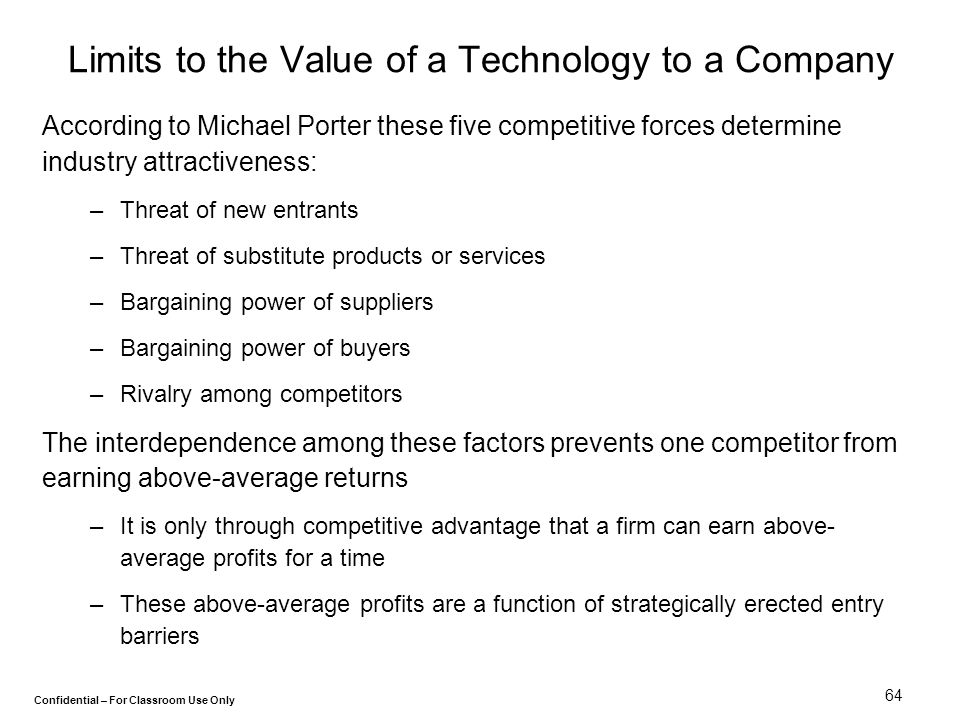 Confidential – For Classroom Use Only 64 Limits to the Value of a Technology to a Company According to Michael Porter these five competitive forces de