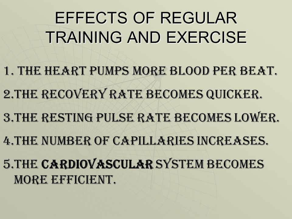 EFFECTS OF REGULAR TRAINING AND EXERCISE 1. THE HEART PUMPS MORE BLOOD PER BEAT. 2.THE RECOVERY RATE BECOMES QUICKER. 3.THE RESTING PULSE RATE BECOMES
