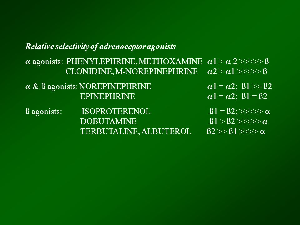 Relative selectivity of adrenoceptor agonists  agonists: PHENYLEPHRINE, METHOXAMINE  1 >  2 >>>>> ß CLONIDINE, M-NOREPINEPHRINE  2 >  1 >>>>> ß 